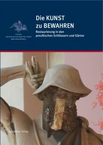 Die KUNST zu BEWAHREN - Restaurierung in den preußischen Schlössern und Gärten. Jahrbuch der Stiftung Preussische Schlösser und Gärten Berlin-Brandenburg, Bd. 8